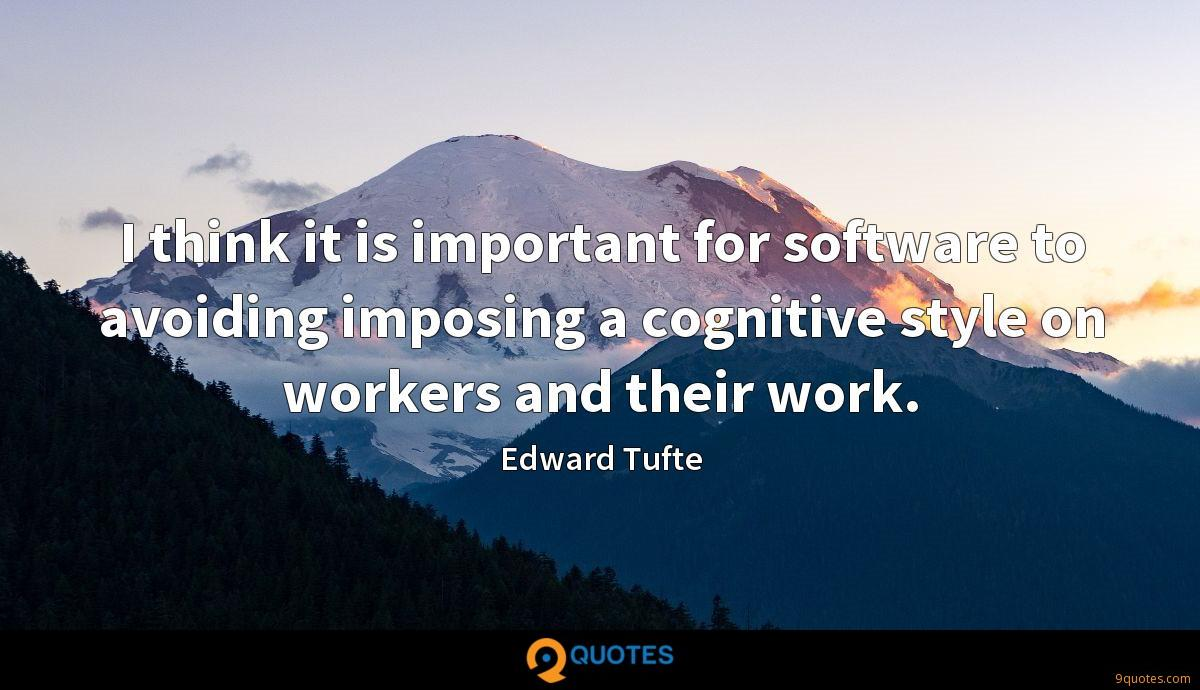 I think it is important for software to avoiding imposing a cognitive style on workers and their work.