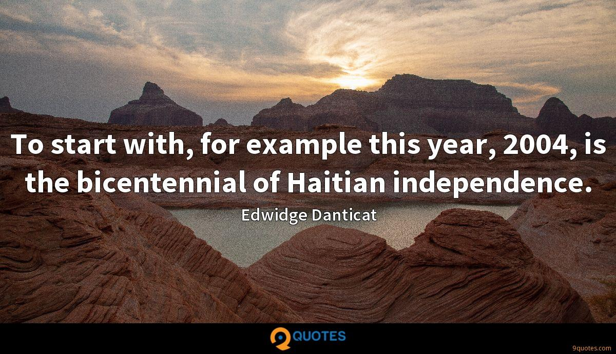 To start with, for example this year, 2004, is the bicentennial of Haitian independence.