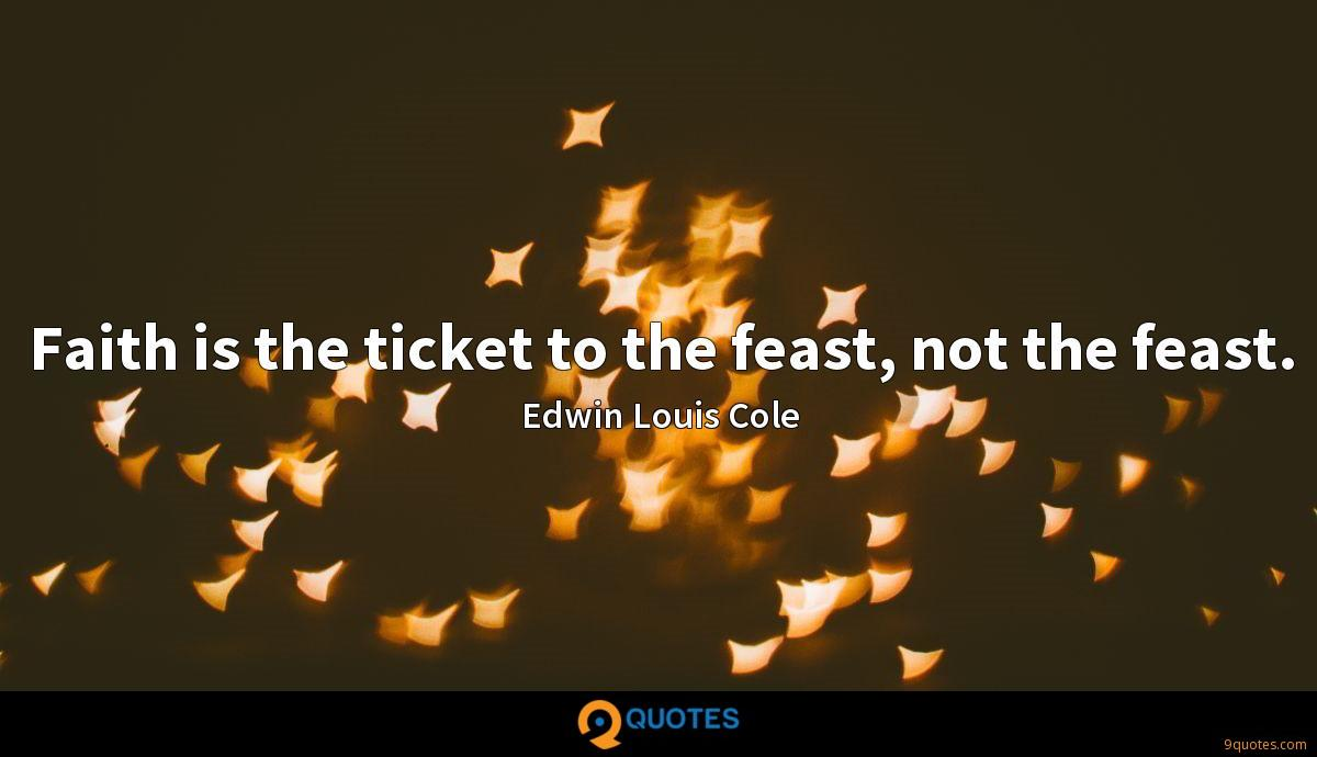 Faith is the ticket to the feast, not the feast.