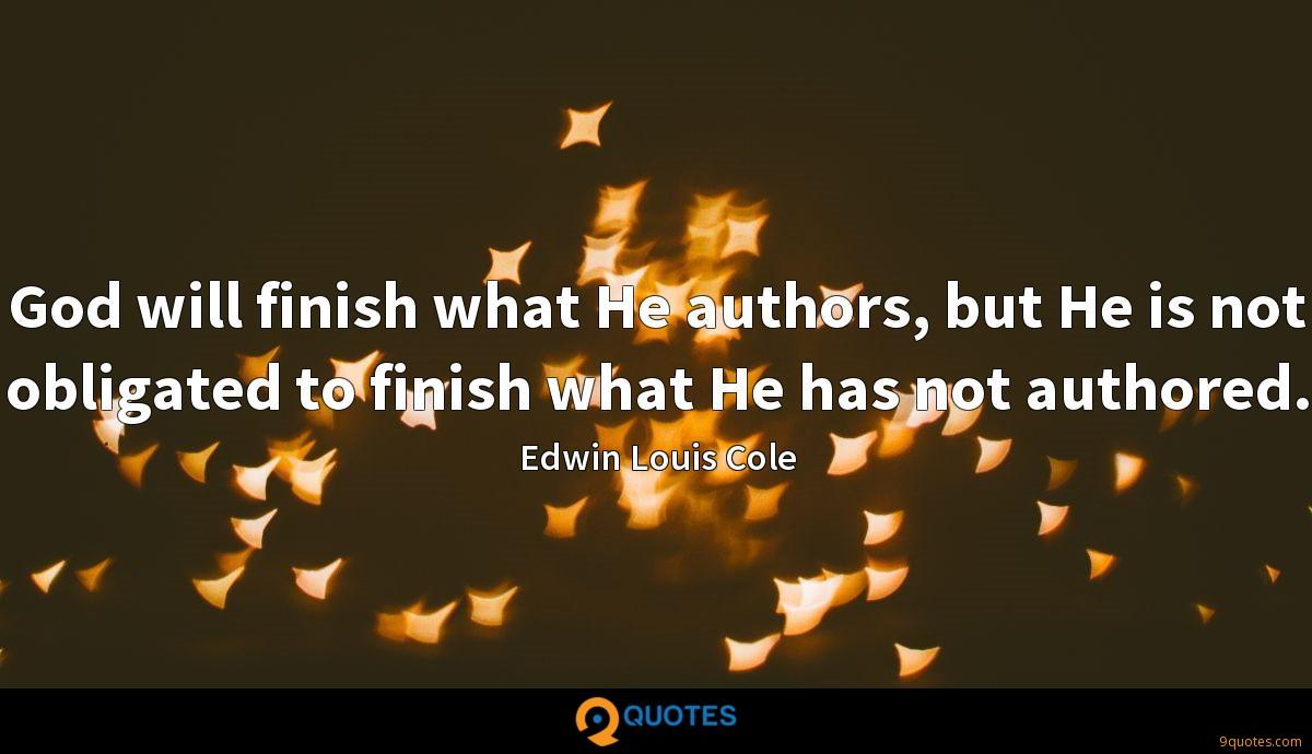 God will finish what He authors, but He is not obligated to finish what He has not authored.