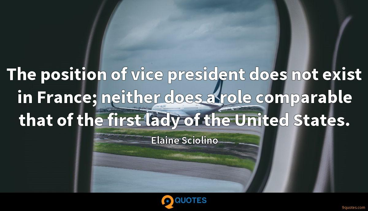 The position of vice president does not exist in France; neither does a role comparable that of the first lady of the United States.