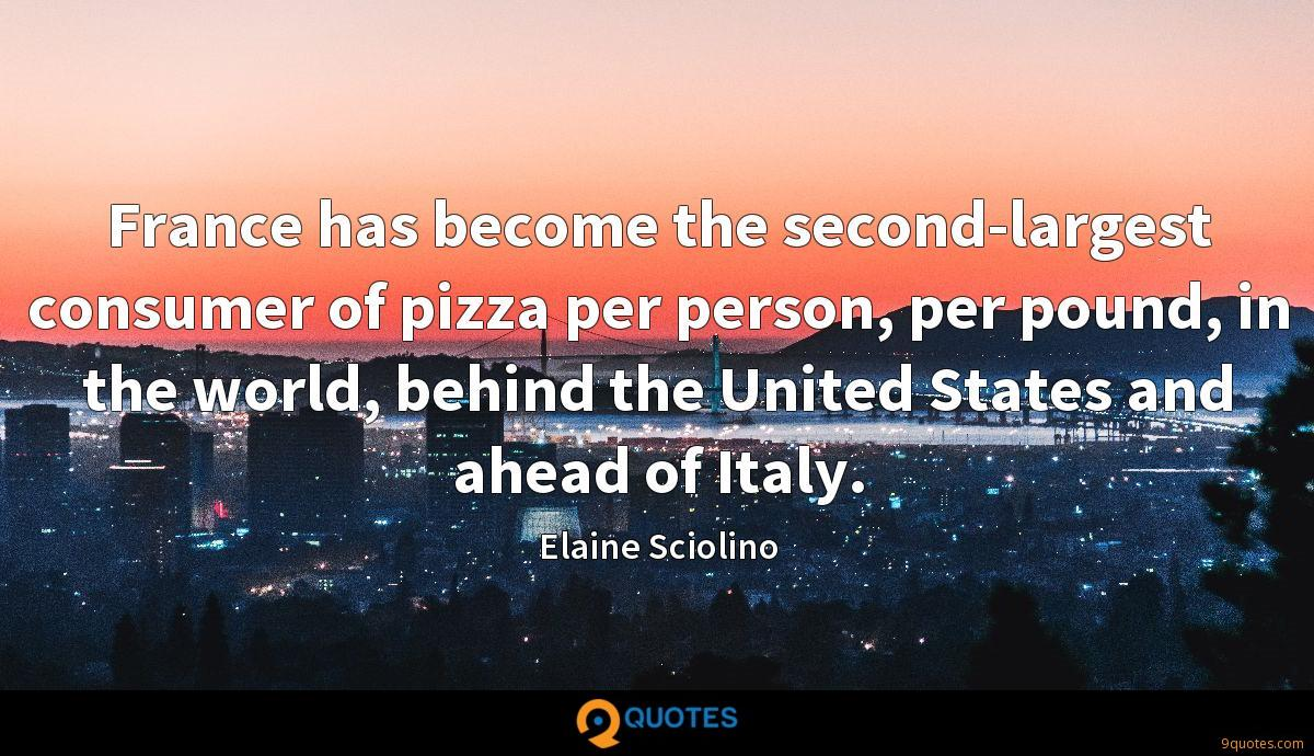France has become the second-largest consumer of pizza per person, per pound, in the world, behind the United States and ahead of Italy.