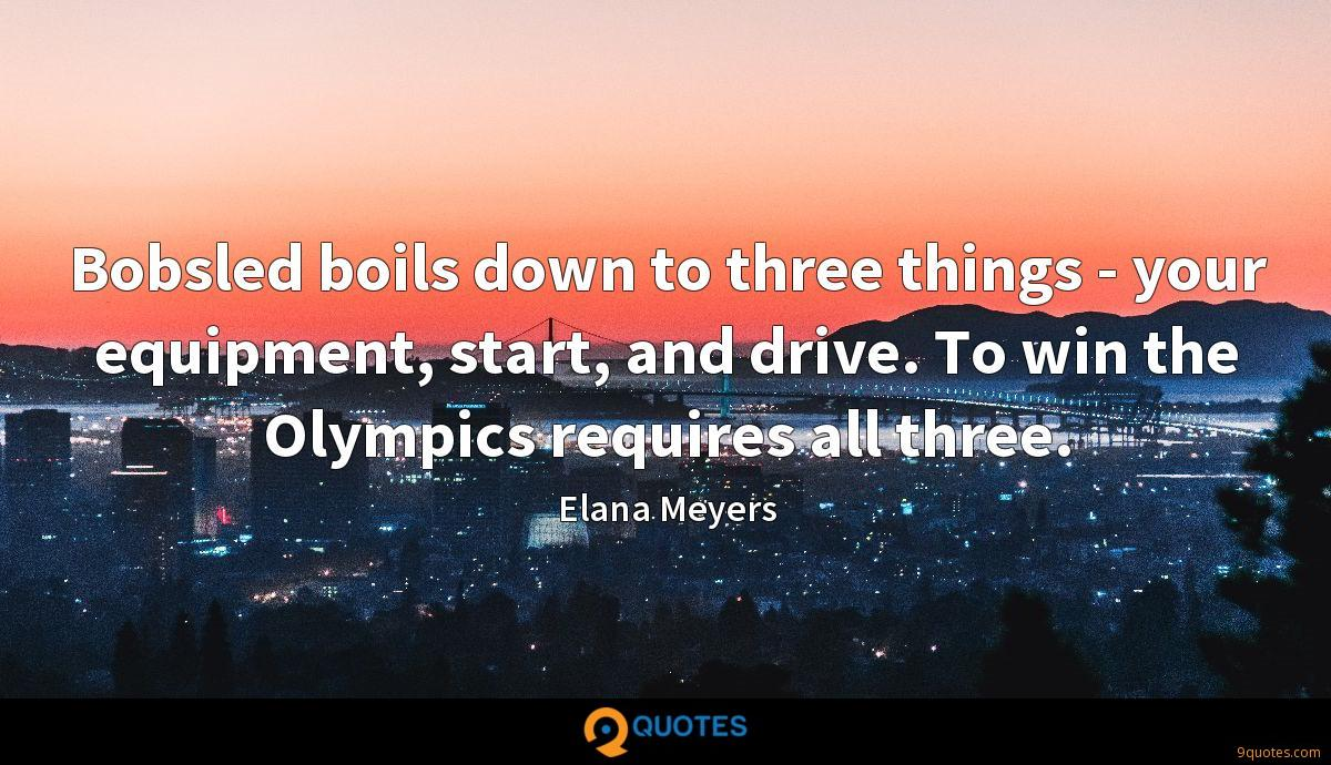 Bobsled boils down to three things - your equipment, start, and drive. To win the Olympics requires all three.