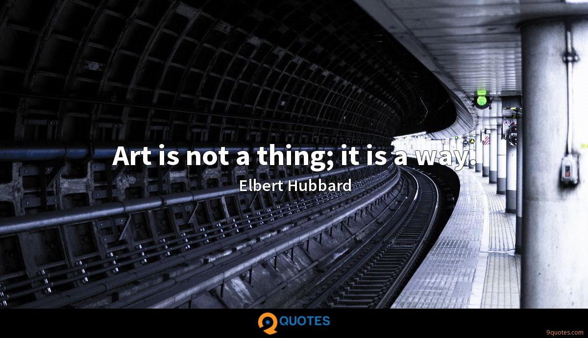 Art is not a thing; it is a way.
