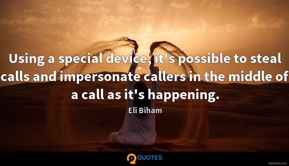 Using a special device, it's possible to steal calls and impersonate callers in the middle of a call as it's happening.