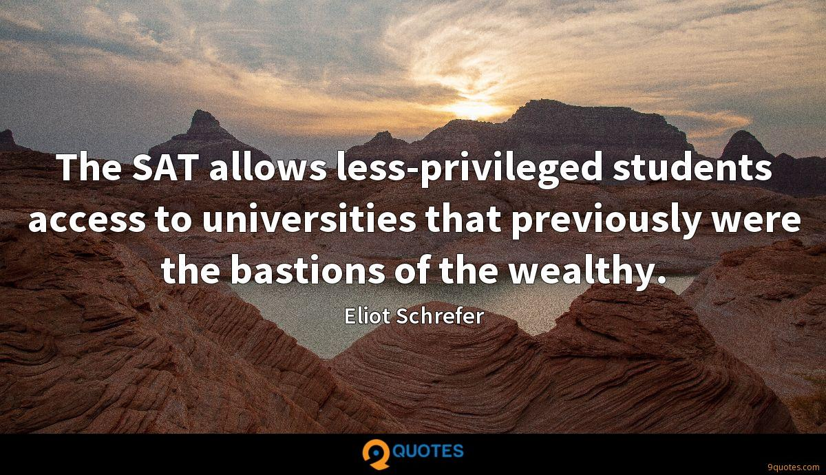 The SAT allows less-privileged students access to universities that previously were the bastions of the wealthy.