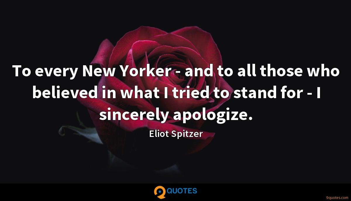 To every New Yorker - and to all those who believed in what I tried to stand for - I sincerely apologize.