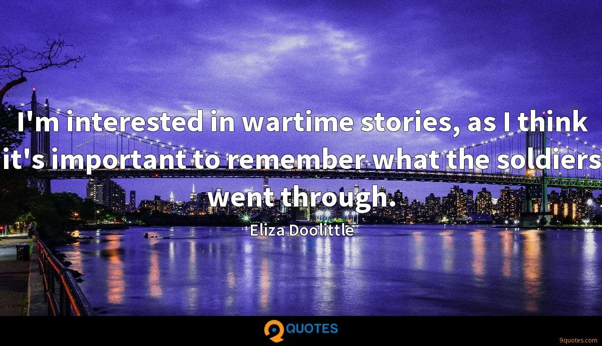I'm interested in wartime stories, as I think it's important to remember what the soldiers went through.