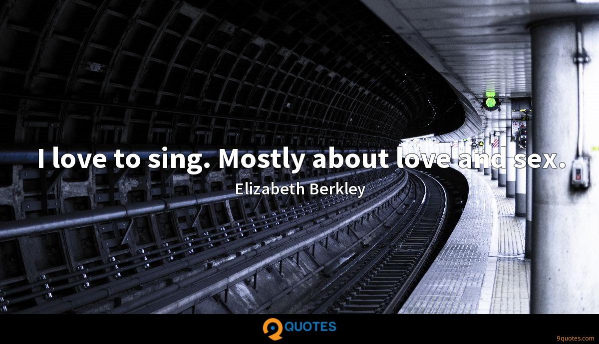 I love to sing. Mostly about love and sex.