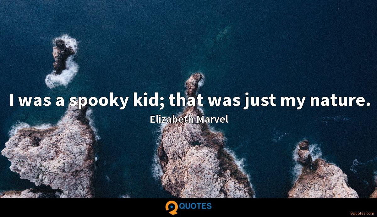I was a spooky kid; that was just my nature.