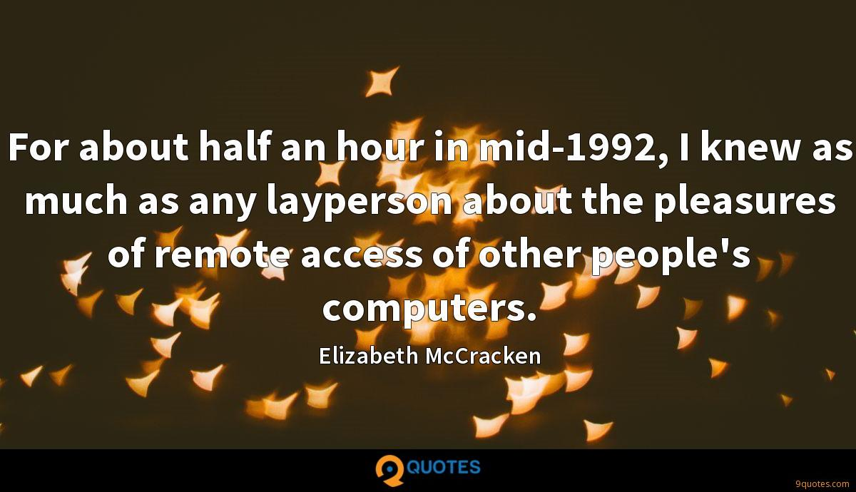 For about half an hour in mid-1992, I knew as much as any layperson about the pleasures of remote access of other people's computers.