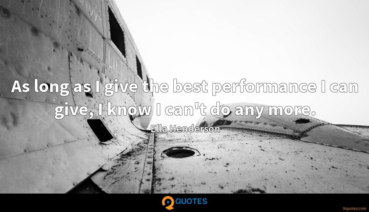 As long as I give the best performance I can give, I know I can't do any more.