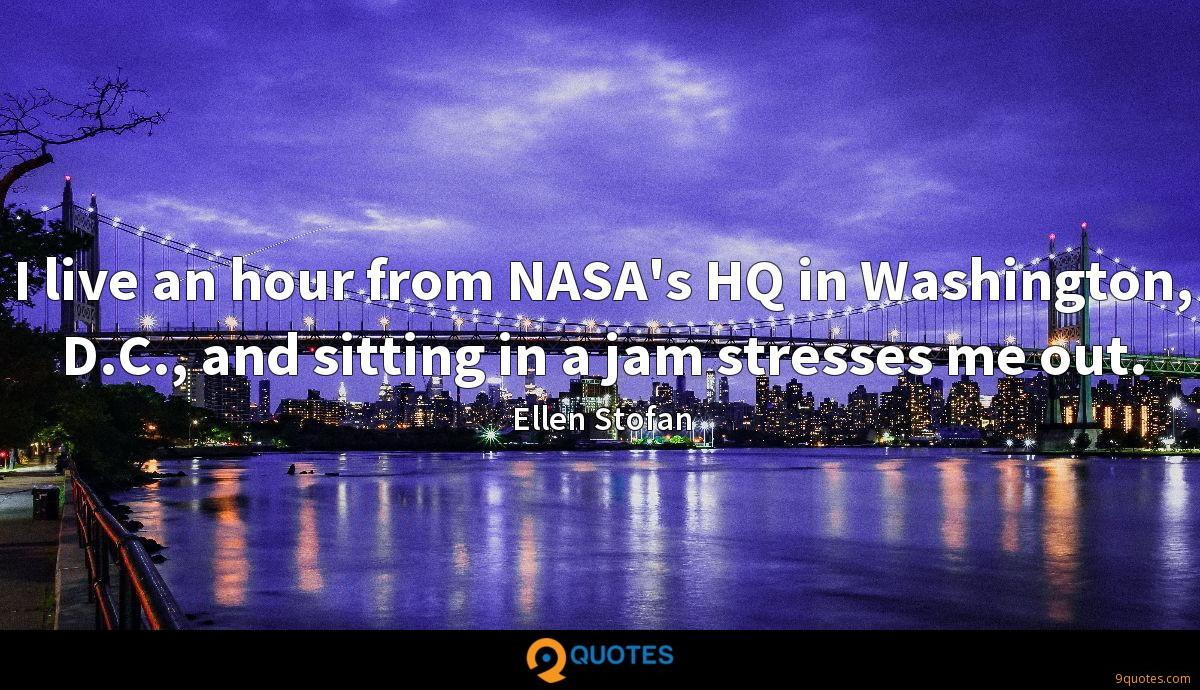 I live an hour from NASA's HQ in Washington, D.C., and sitting in a jam stresses me out.