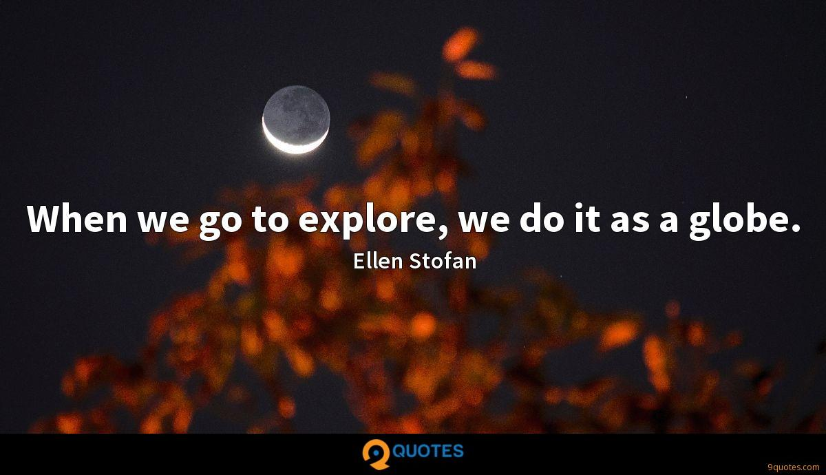 When we go to explore, we do it as a globe.