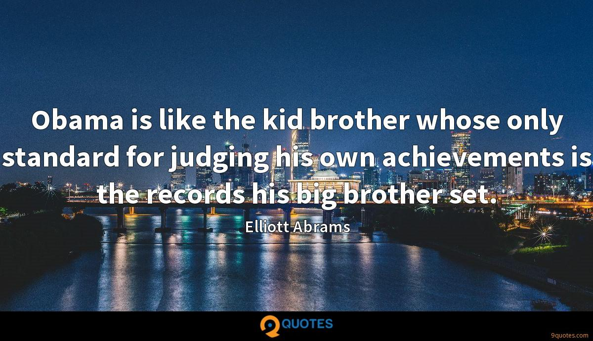 Obama is like the kid brother whose only standard for judging his own achievements is the records his big brother set.