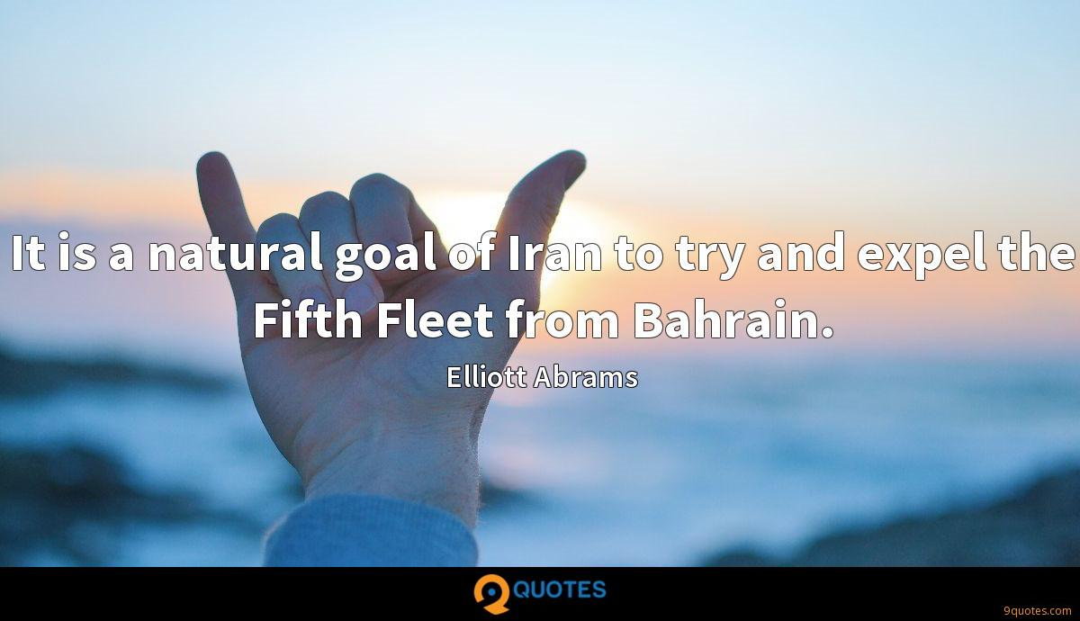 It is a natural goal of Iran to try and expel the Fifth Fleet from Bahrain.