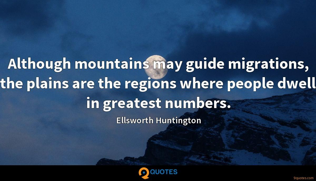 Although mountains may guide migrations, the plains are the regions where people dwell in greatest numbers.