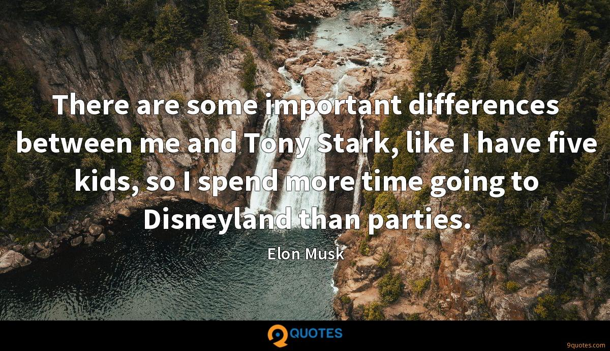 There are some important differences between me and Tony Stark, like I have five kids, so I spend more time going to Disneyland than parties.