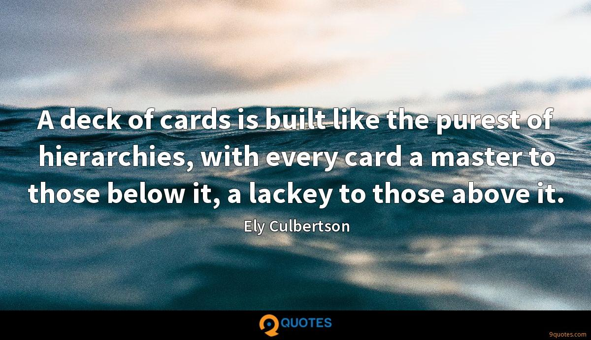 A deck of cards is built like the purest of hierarchies, with every card a master to those below it, a lackey to those above it.