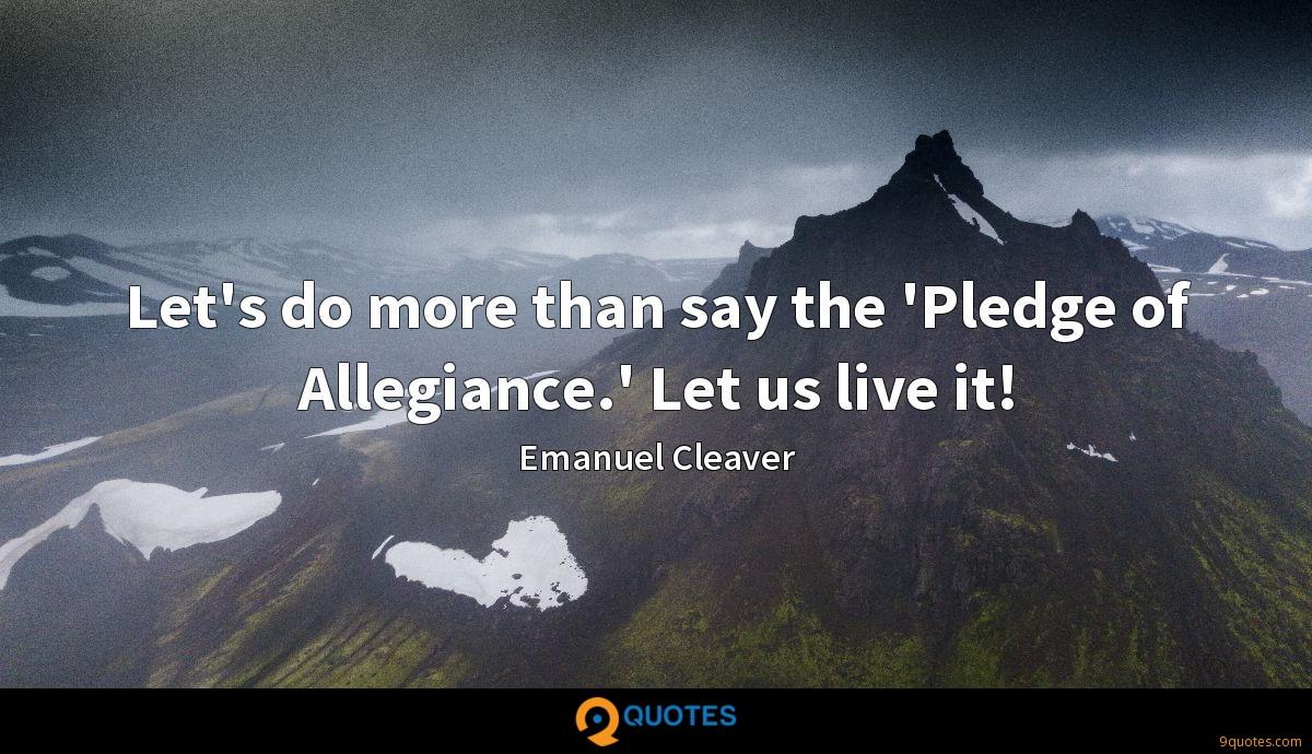 Let's do more than say the 'Pledge of Allegiance.' Let us live it!