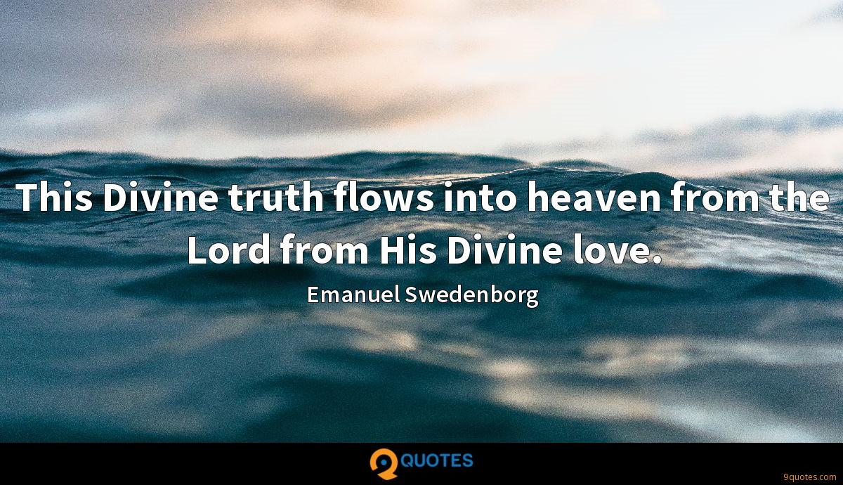 This Divine truth flows into heaven from the Lord from His Divine love.