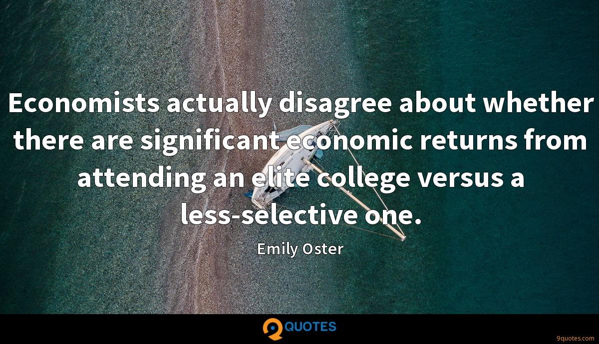 Economists actually disagree about whether there are significant economic returns from attending an elite college versus a less-selective one.