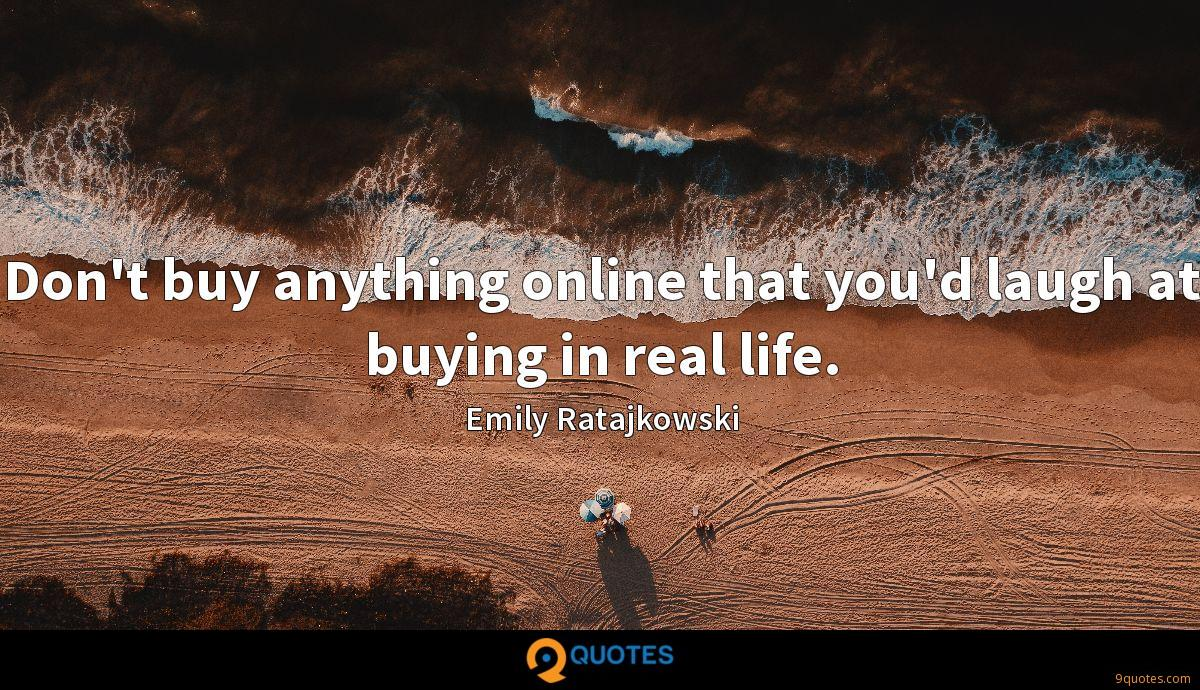 Don't buy anything online that you'd laugh at buying in real life.