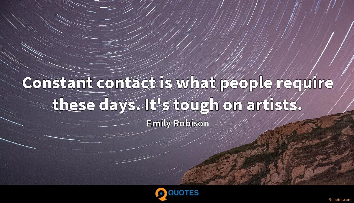Constant contact is what people require these days. It's tough on artists.