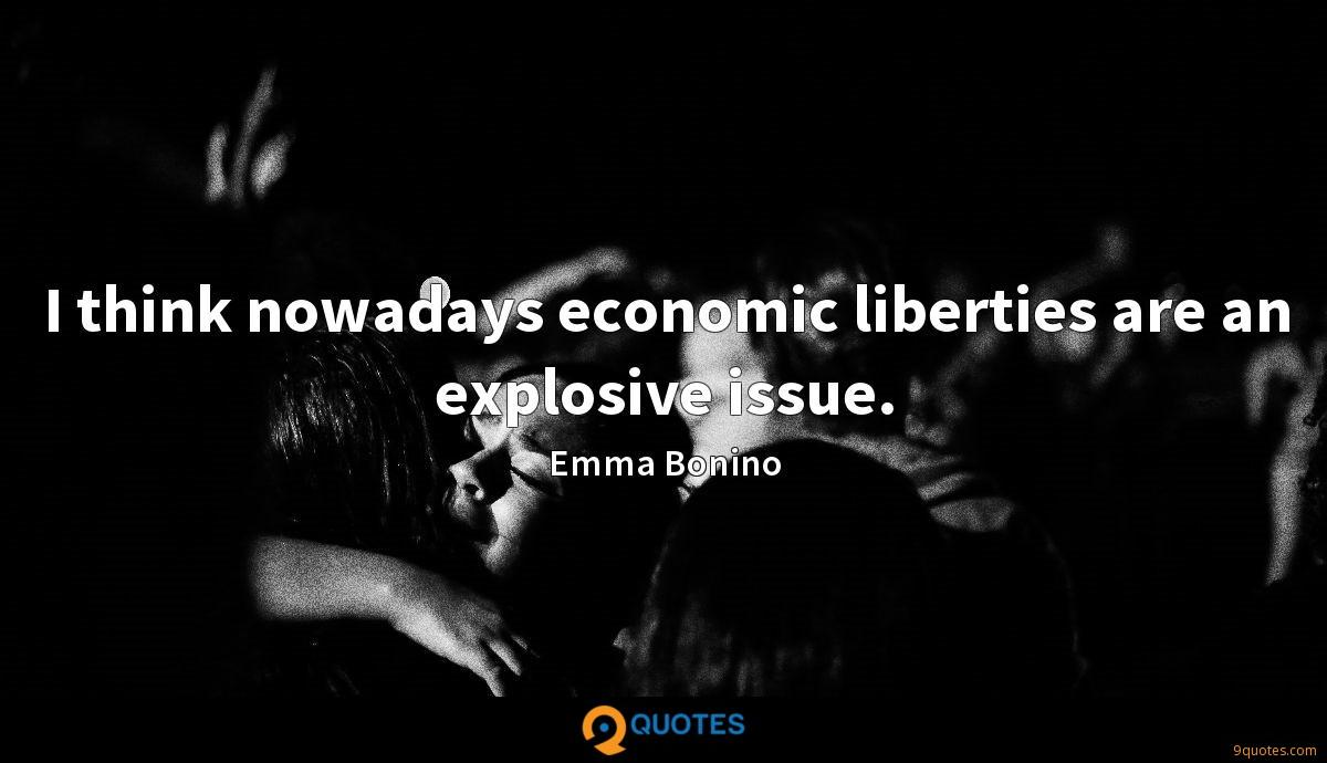 I think nowadays economic liberties are an explosive issue.