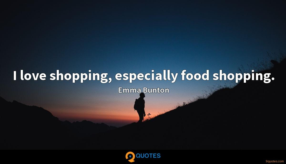 I love shopping, especially food shopping.