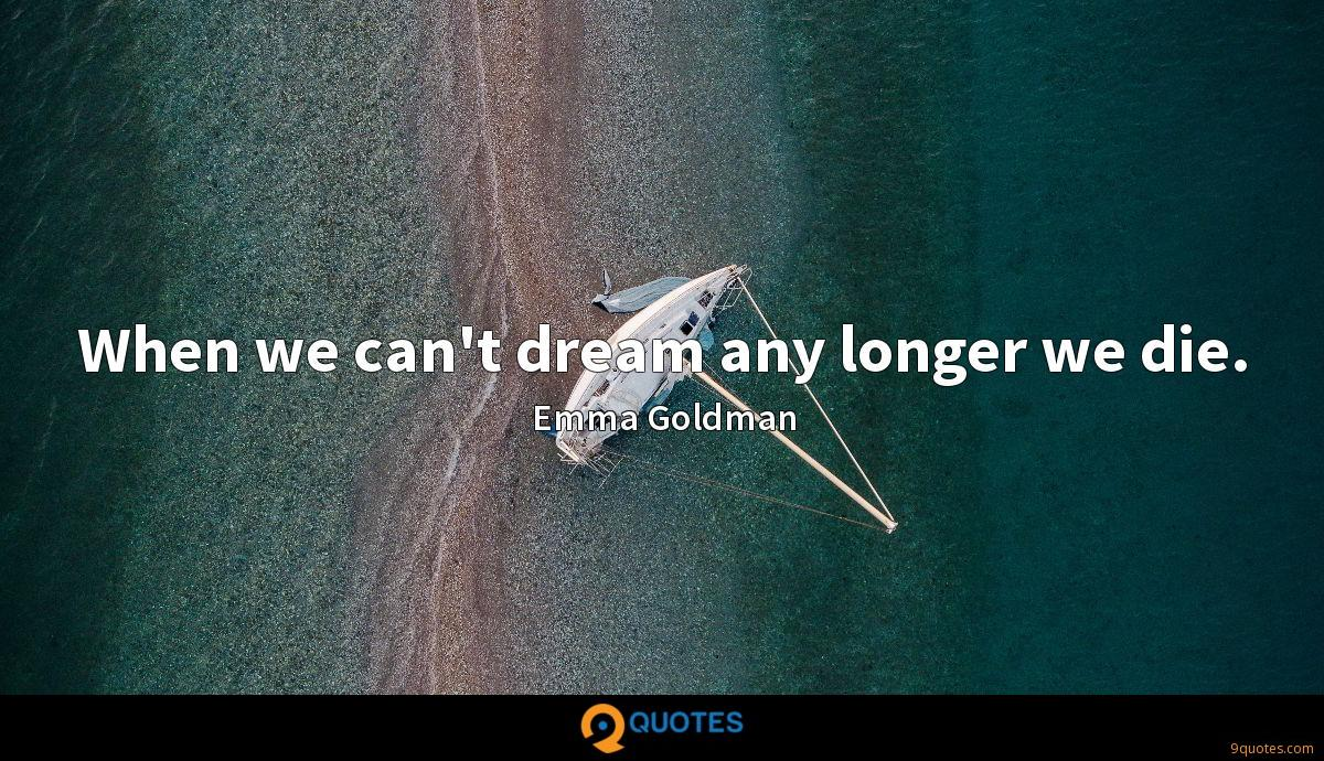 When we can't dream any longer we die.