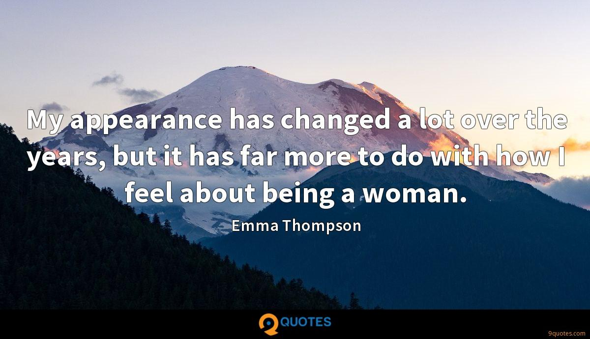 My appearance has changed a lot over the years, but it has far more to do with how I feel about being a woman.