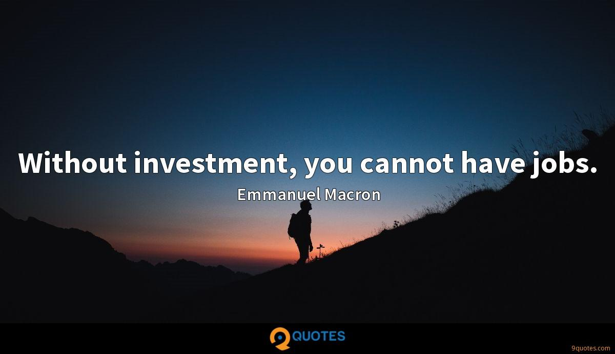 Without investment, you cannot have jobs.