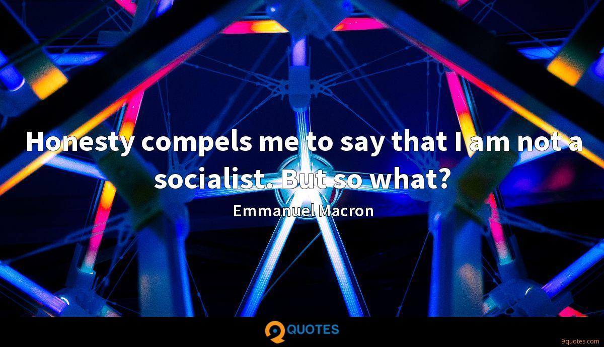 Honesty compels me to say that I am not a socialist. But so what?