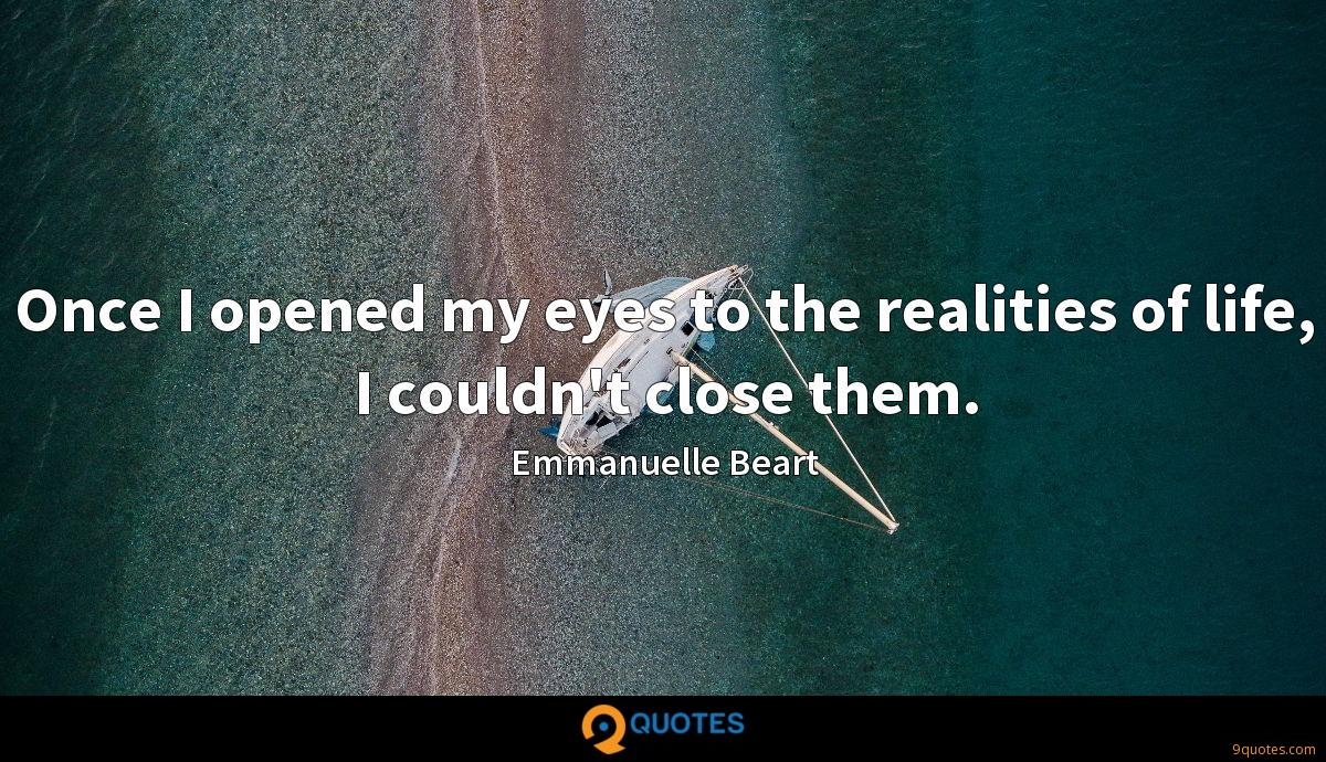 Once I opened my eyes to the realities of life, I couldn't close them.