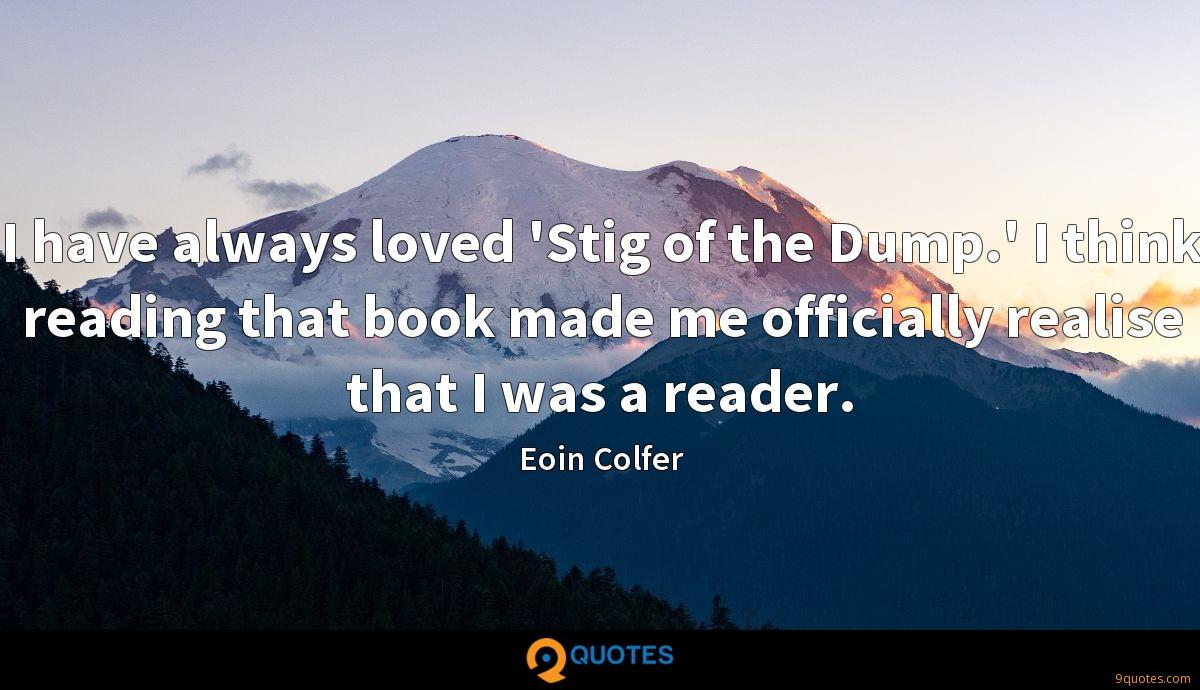 I have always loved 'Stig of the Dump.' I think reading that book made me officially realise that I was a reader.