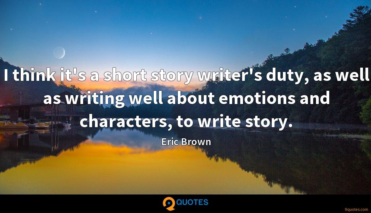 I think it's a short story writer's duty, as well as writing well about emotions and characters, to write story.