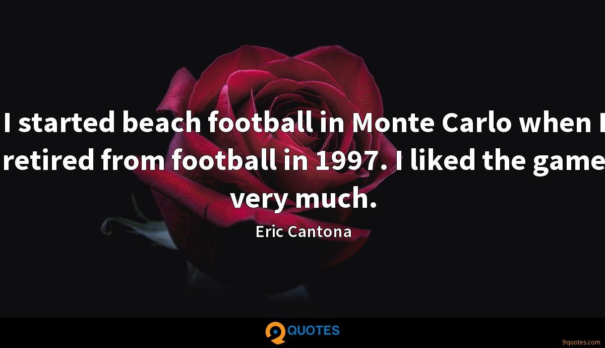 I started beach football in Monte Carlo when I retired from football in 1997. I liked the game very much.