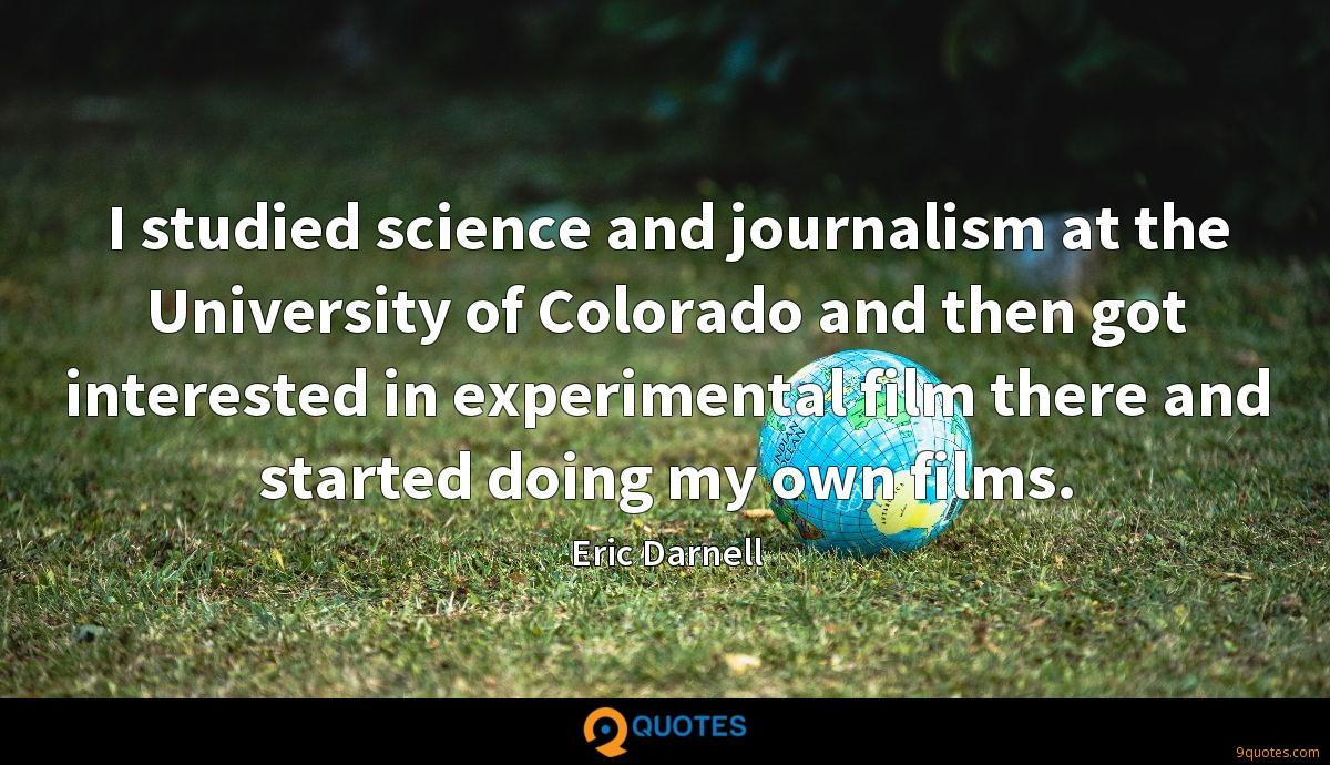 I studied science and journalism at the University of Colorado and then got interested in experimental film there and started doing my own films.