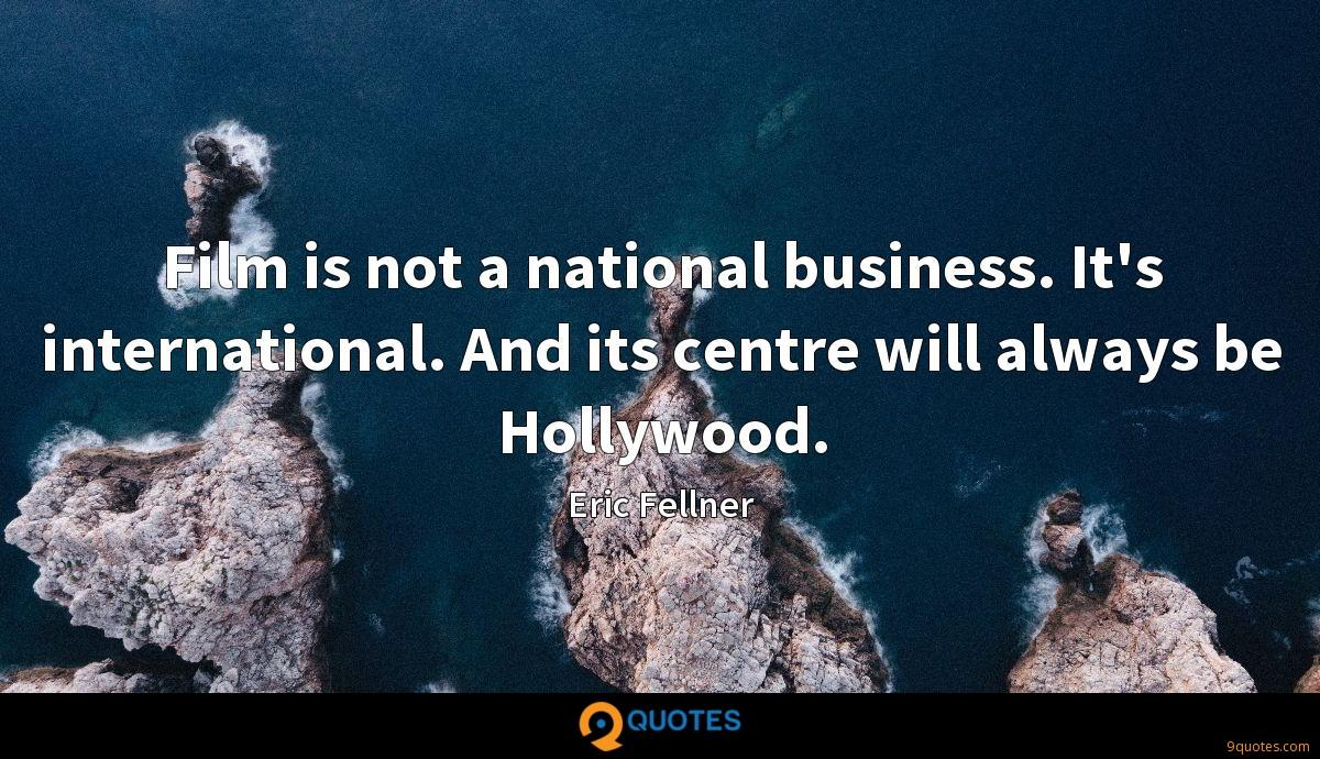 Film is not a national business. It's international. And its centre will always be Hollywood.