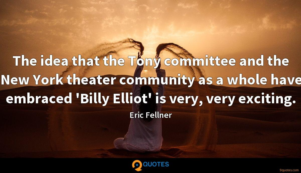 The idea that the Tony committee and the New York theater community as a whole have embraced 'Billy Elliot' is very, very exciting.