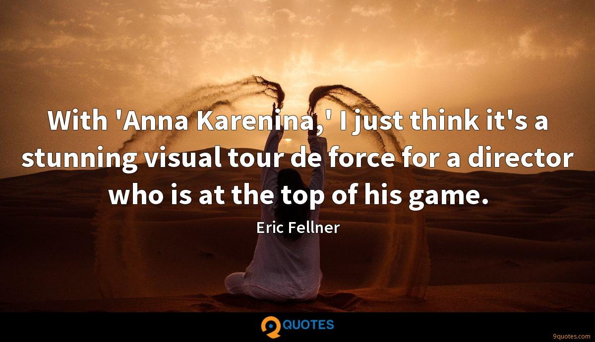 With 'Anna Karenina,' I just think it's a stunning visual tour de force for a director who is at the top of his game.