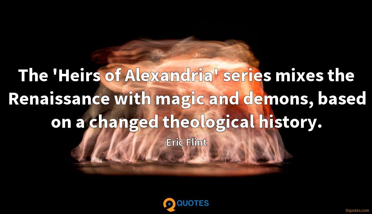 The 'Heirs of Alexandria' series mixes the Renaissance with magic and demons, based on a changed theological history.