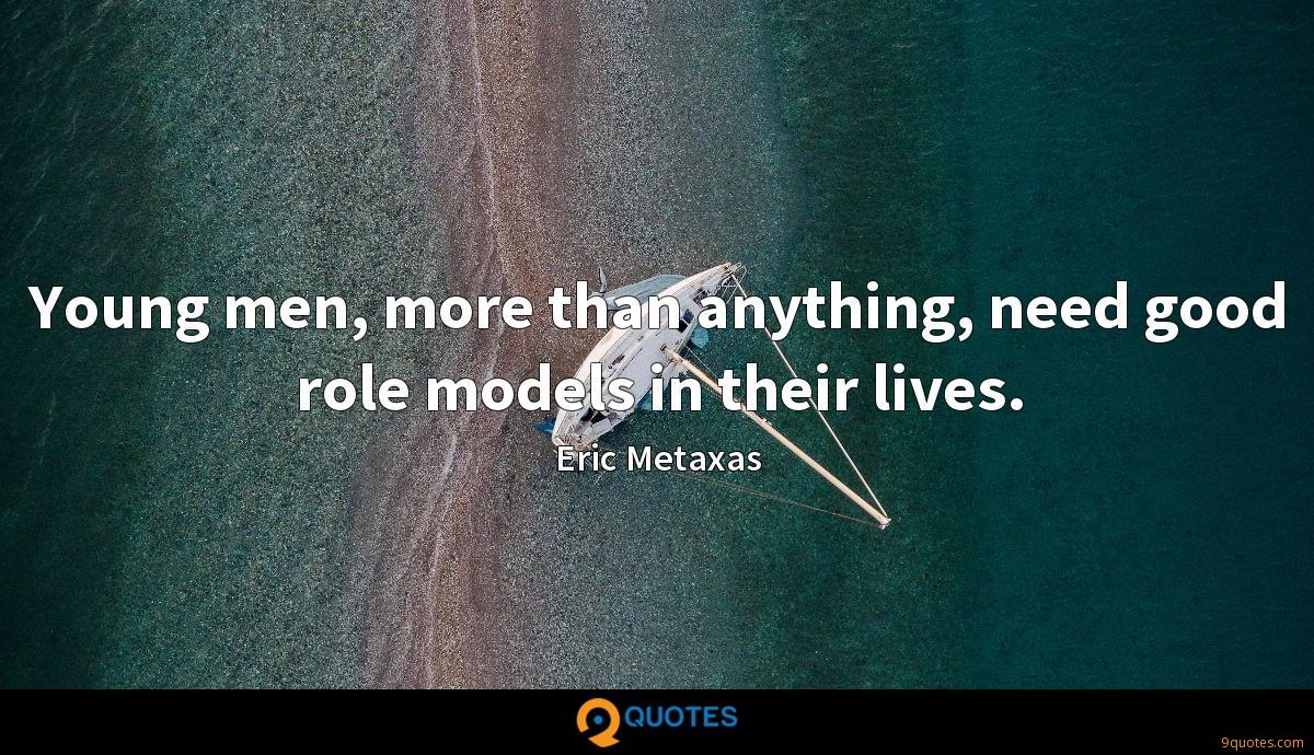 Young men, more than anything, need good role models in their lives.