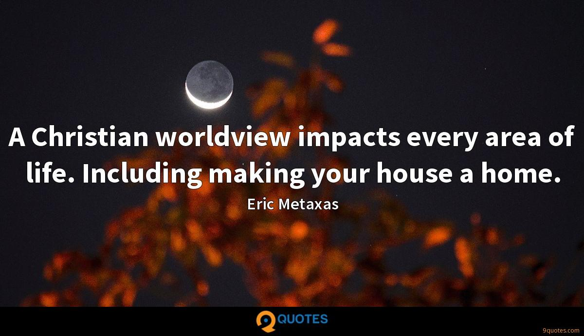 A Christian worldview impacts every area of life. Including making your house a home.