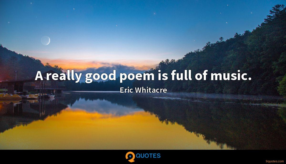 A really good poem is full of music.