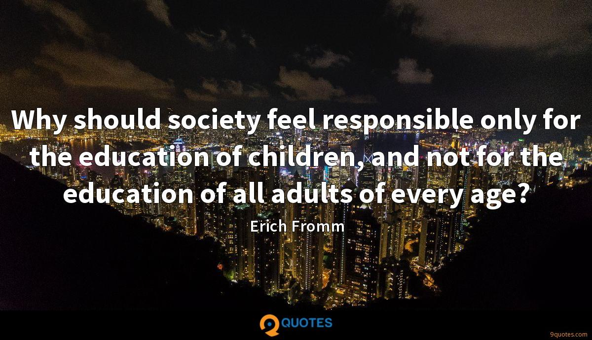 Why should society feel responsible only for the education of children, and not for the education of all adults of every age?