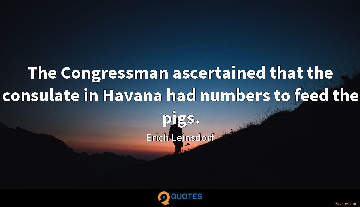 The Congressman ascertained that the consulate in Havana had numbers to feed the pigs.
