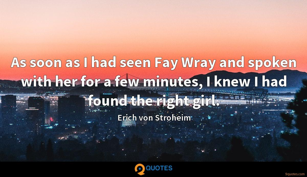 As soon as I had seen Fay Wray and spoken with her for a few minutes, I knew I had found the right girl.