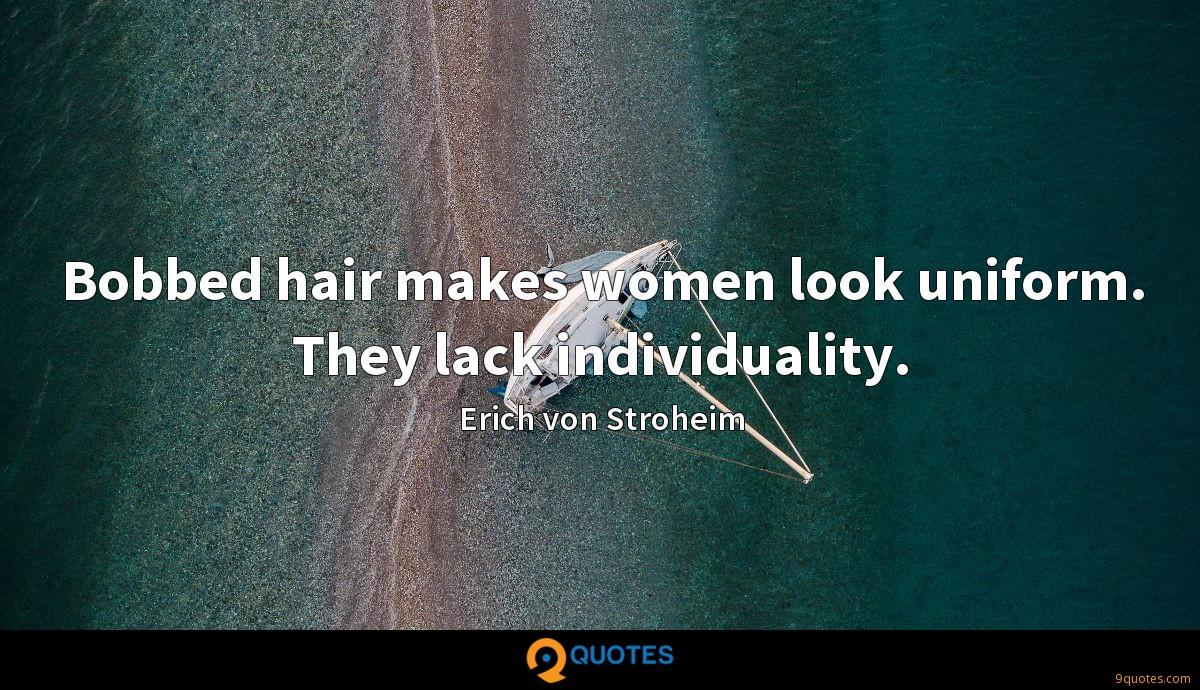 Bobbed hair makes women look uniform. They lack individuality.